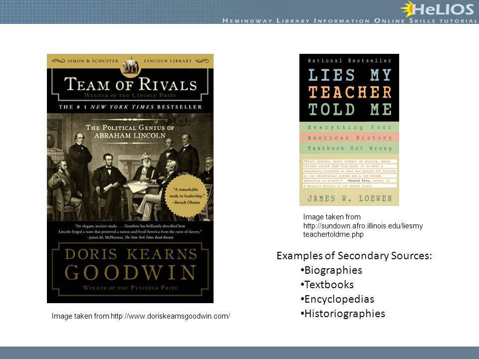 Examples of Secondary Sources: Biographies Textbooks Encyclopedias