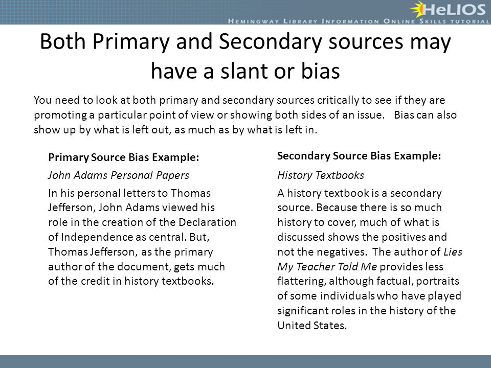 Both Primary and Secondary sources may have a slant or bias