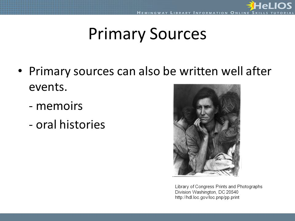Primary Sources Primary sources can also be written well after events.