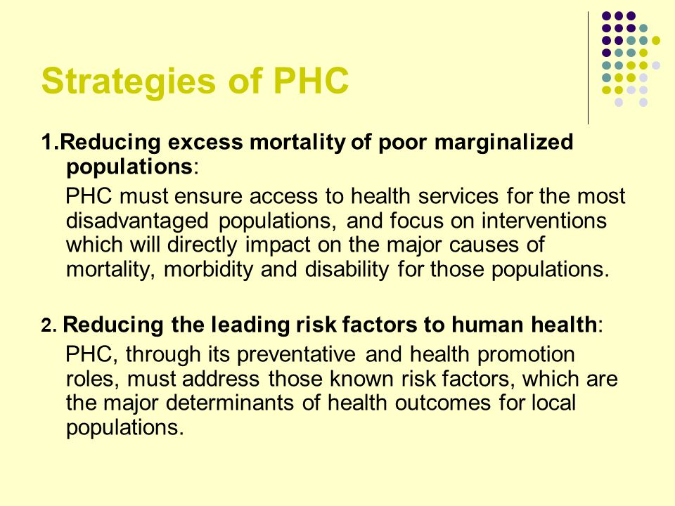Strategies of PHC 1.Reducing excess mortality of poor marginalized populations: