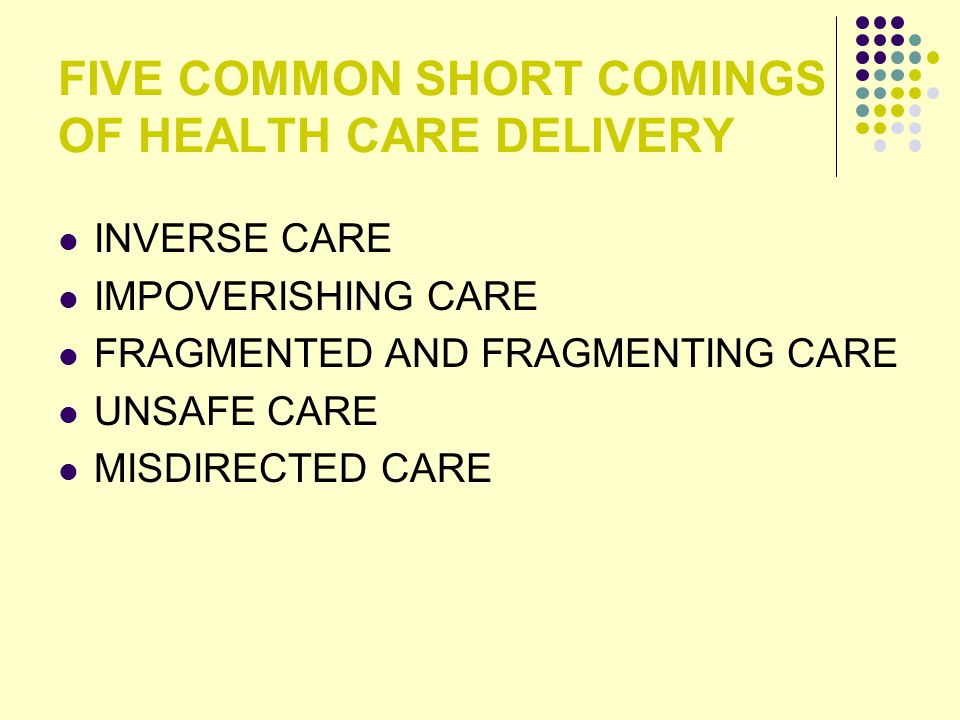 FIVE COMMON SHORT COMINGS OF HEALTH CARE DELIVERY