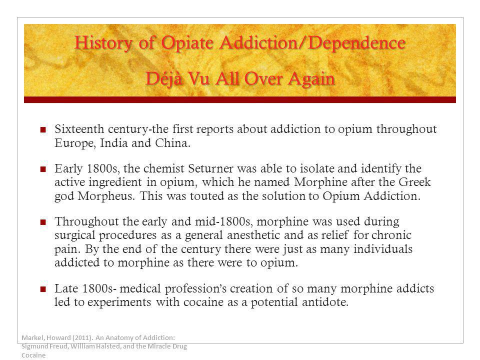 History of Opiate Addiction/Dependence Déjà Vu All Over Again