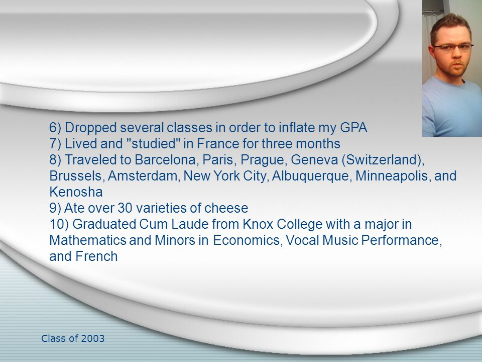 6) Dropped several classes in order to inflate my GPA