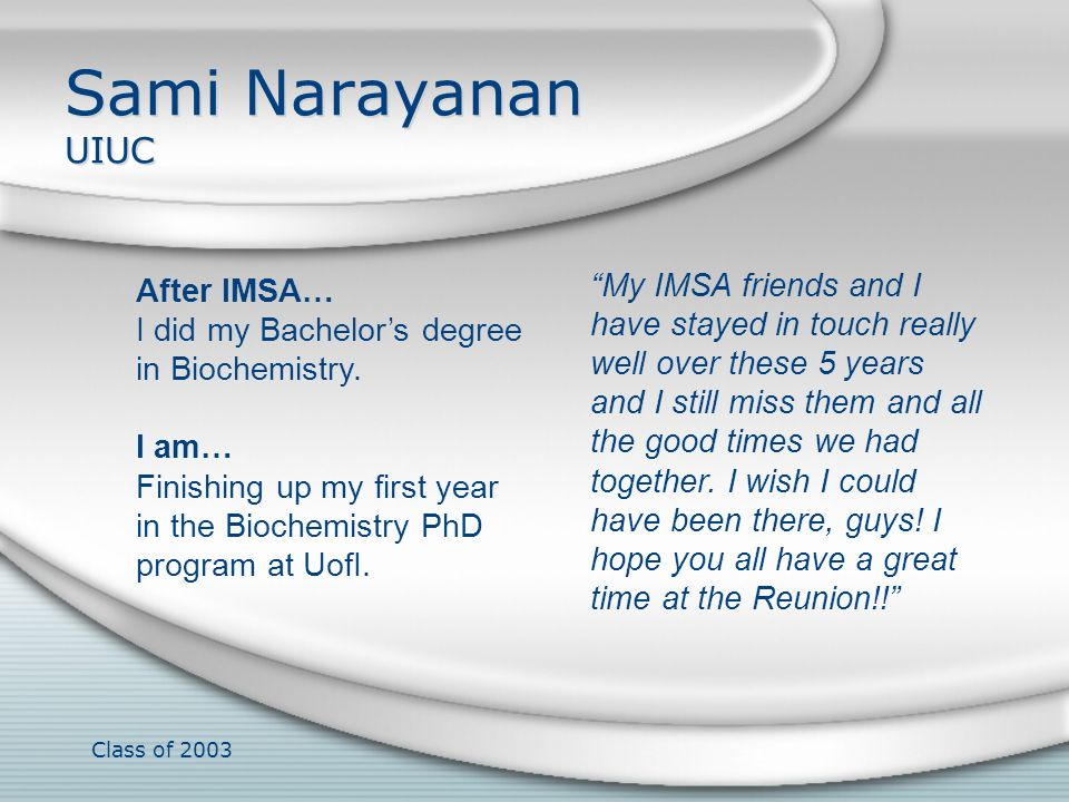 Sami Narayanan UIUC After IMSA… I did my Bachelor's degree in Biochemistry. I am…