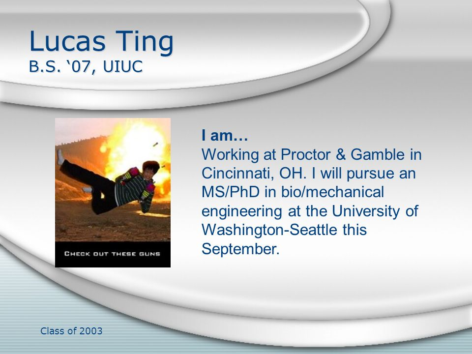 Lucas Ting B.S. '07, UIUC I am… Working at Proctor & Gamble in