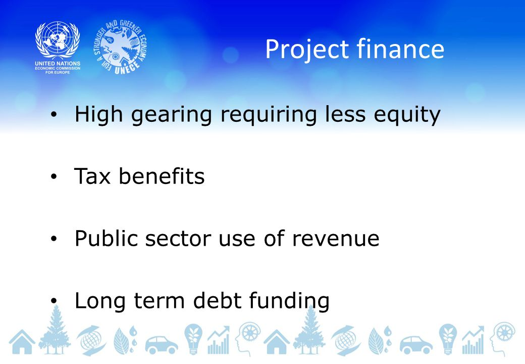 Project finance High gearing requiring less equity Tax benefits