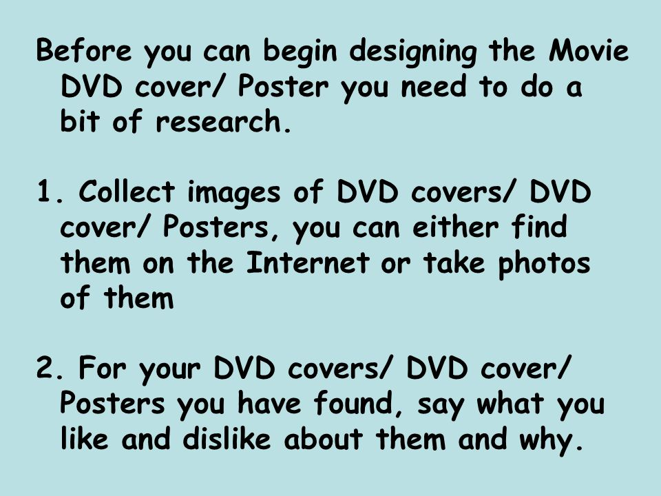 Before you can begin designing the Movie DVD cover/ Poster you need to do a bit of research.