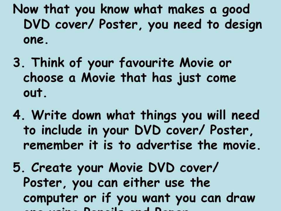 Now that you know what makes a good DVD cover/ Poster, you need to design one.