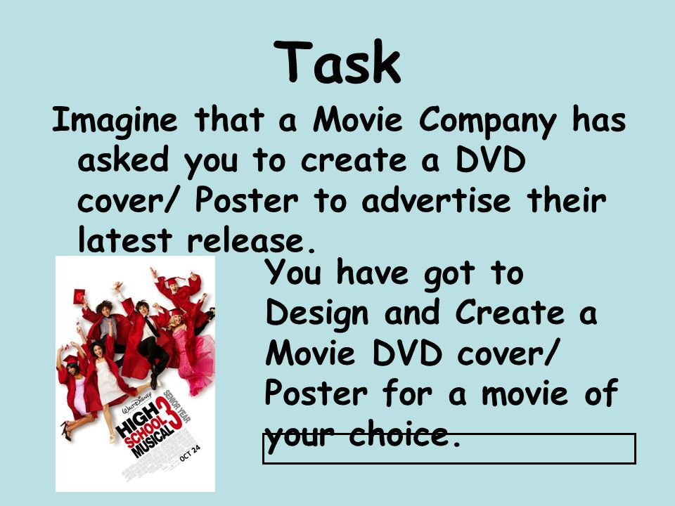 Task Imagine that a Movie Company has asked you to create a DVD cover/ Poster to advertise their latest release.