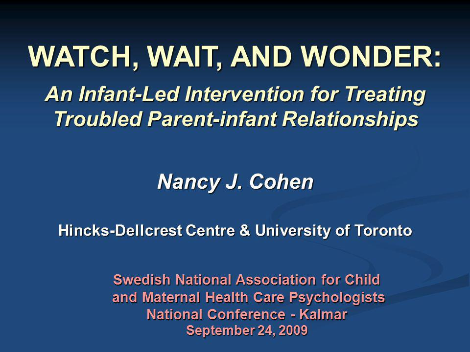 WATCH, WAIT, AND WONDER: An Infant-Led Intervention for Treating Troubled Parent-infant Relationships.