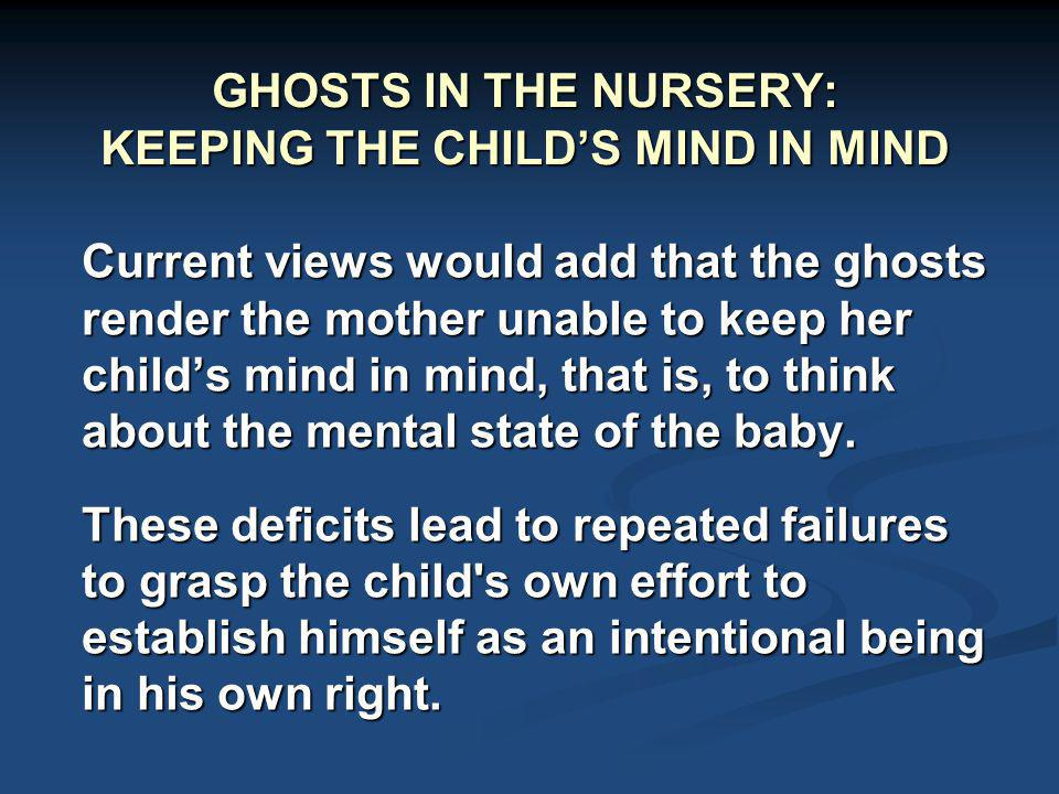 GHOSTS IN THE NURSERY: KEEPING THE CHILD'S MIND IN MIND