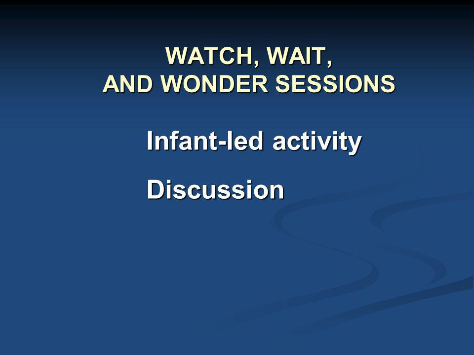 WATCH, WAIT, AND WONDER SESSIONS