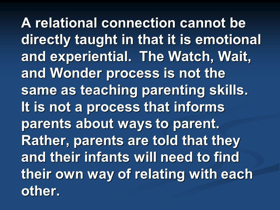 A relational connection cannot be directly taught in that it is emotional and experiential.