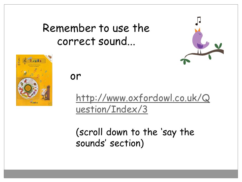 Remember to use the correct sound...