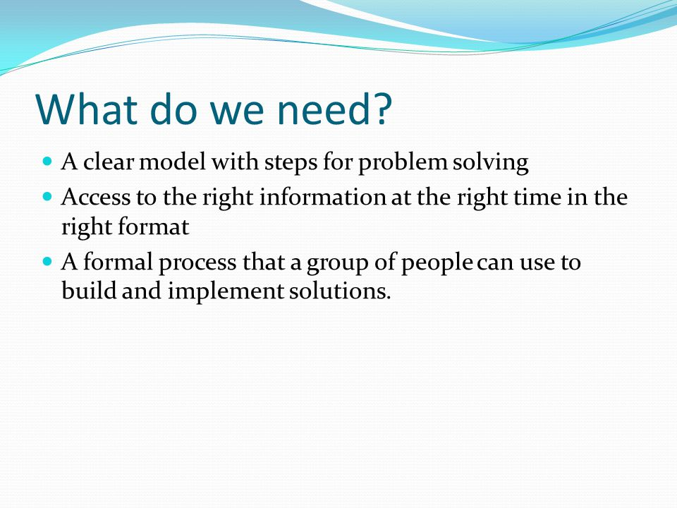 What do we need A clear model with steps for problem solving