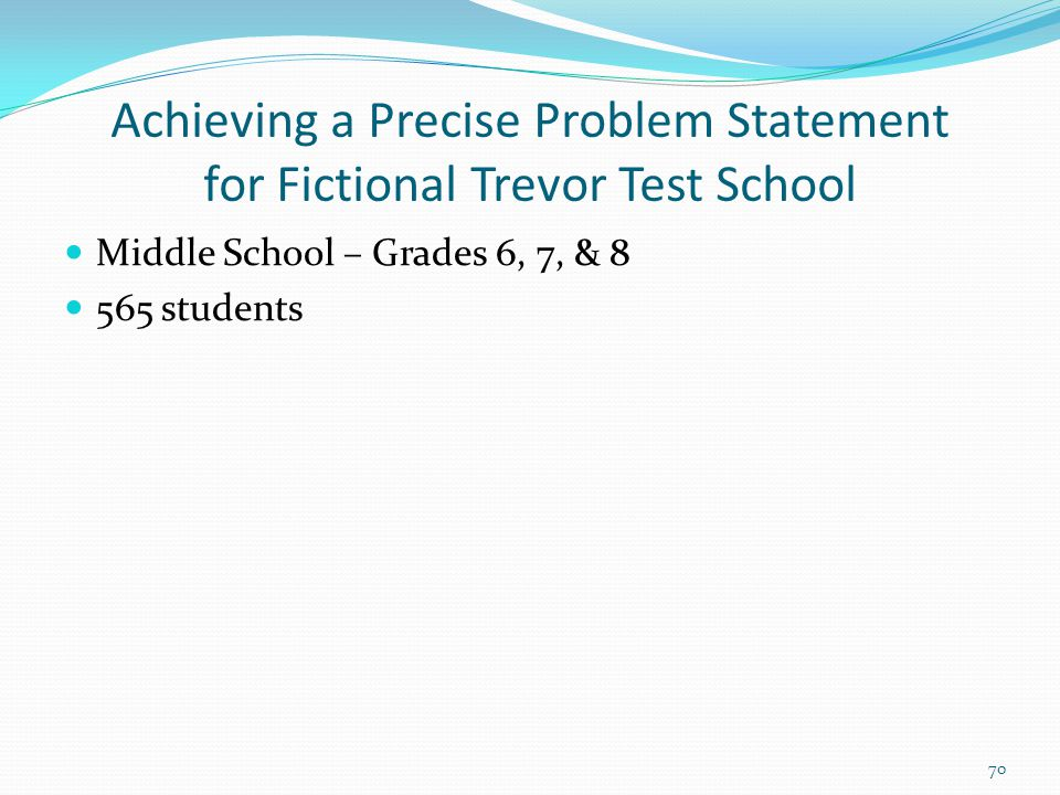 Achieving a Precise Problem Statement for Fictional Trevor Test School