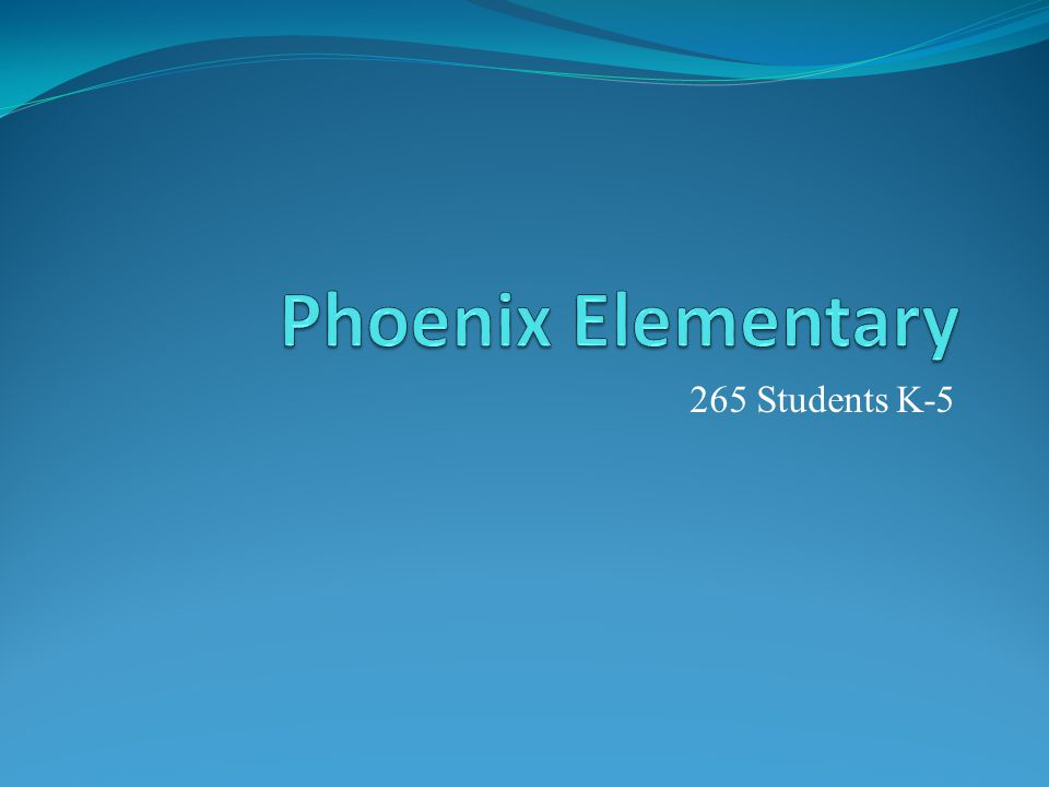 Phoenix Elementary 265 Students K-5 A second simulation