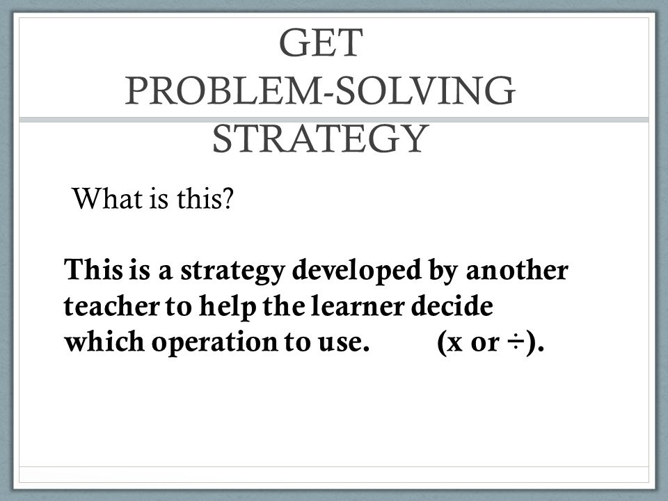 GET PROBLEM-SOLVING STRATEGY