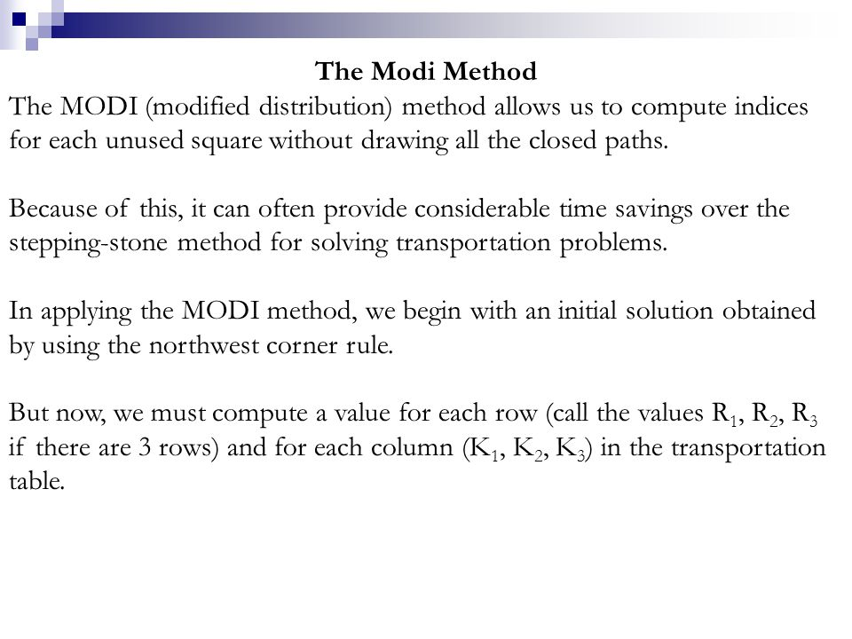 The Modi Method The MODI (modified distribution) method allows us to compute indices for each unused square without drawing all the closed paths.