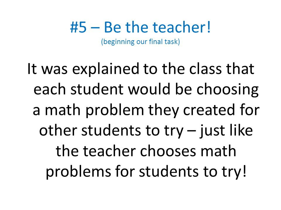 #5 – Be the teacher! (beginning our final task)