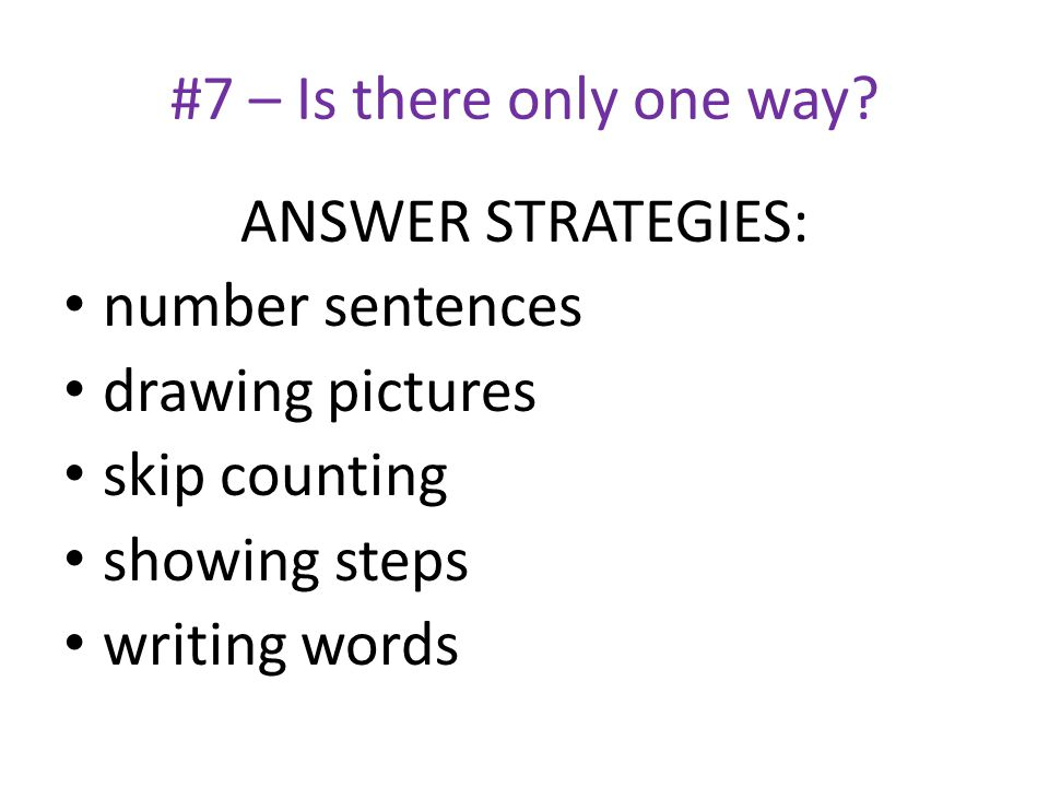 #7 – Is there only one way ANSWER STRATEGIES: number sentences. drawing pictures. skip counting.