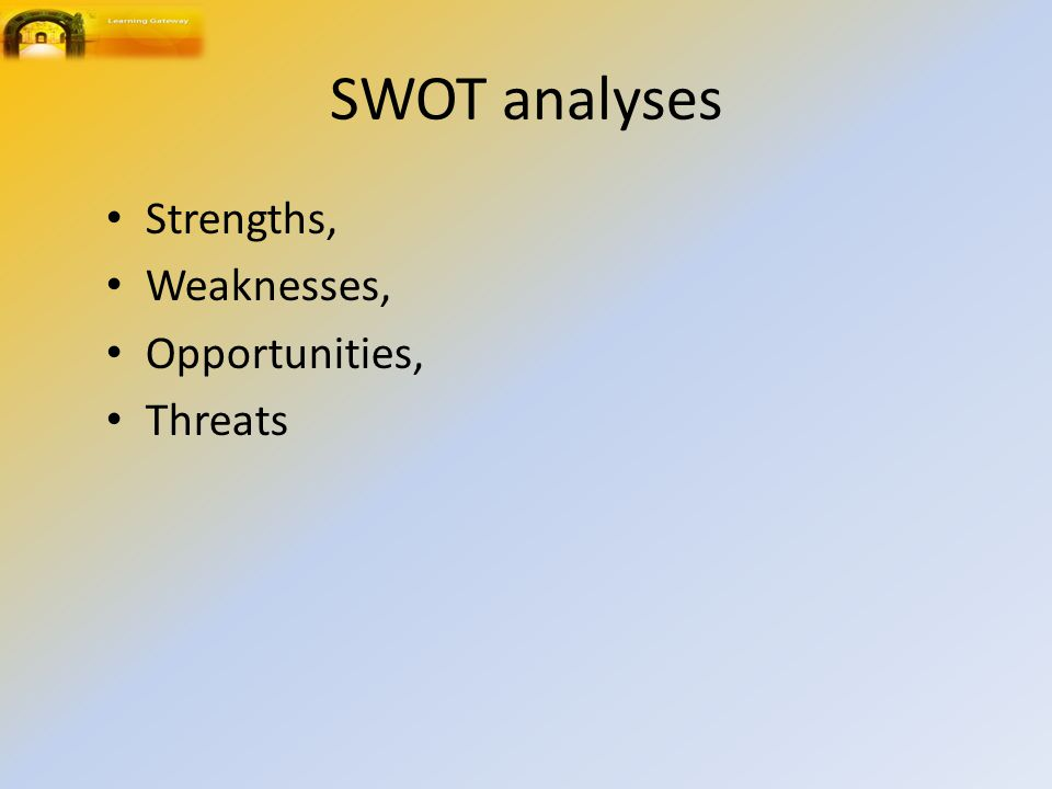 SWOT analyses Strengths, Weaknesses, Opportunities, Threats