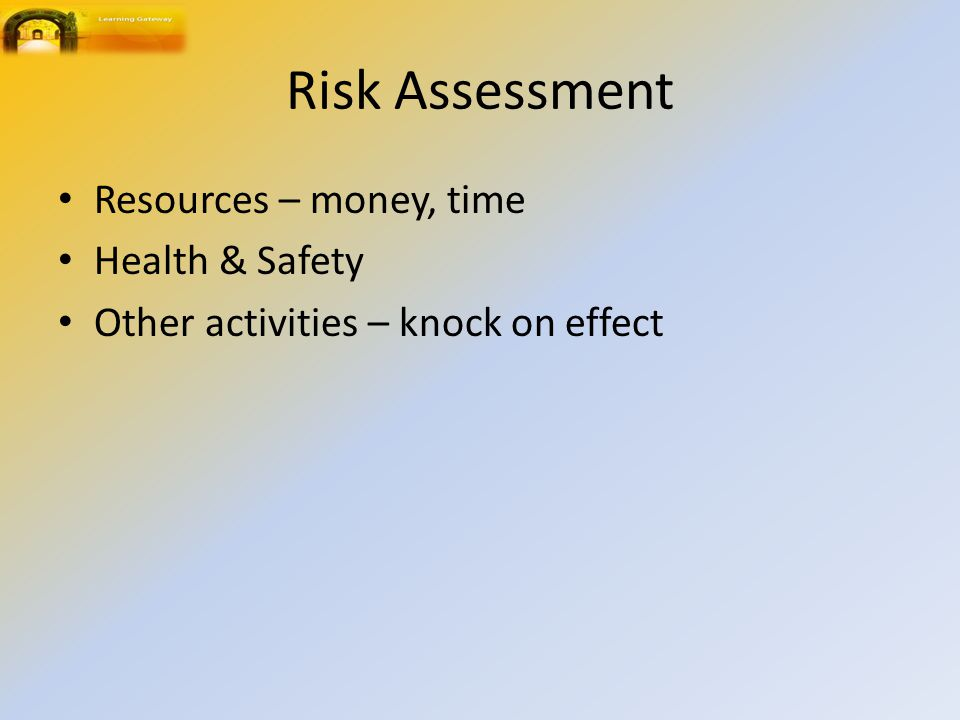 Risk Assessment Resources – money, time Health & Safety