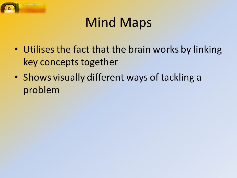 Mind Maps Utilises the fact that the brain works by linking key concepts together.