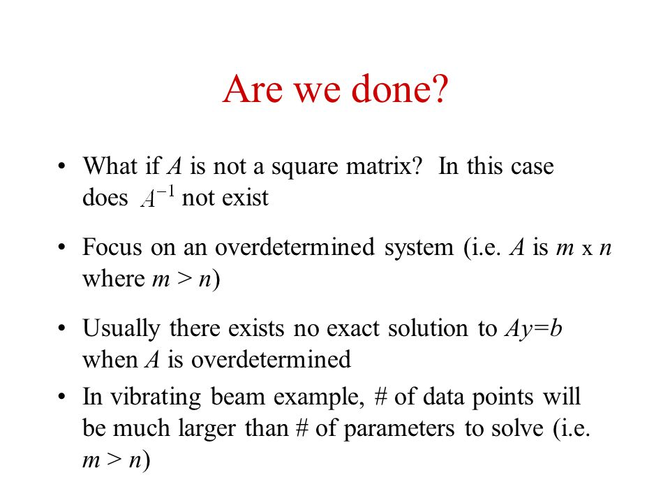 Are we done What if A is not a square matrix In this case does not exist.