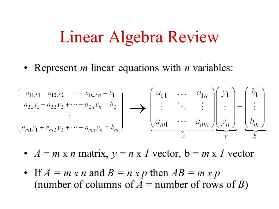 Linear Algebra Review Represent m linear equations with n variables: