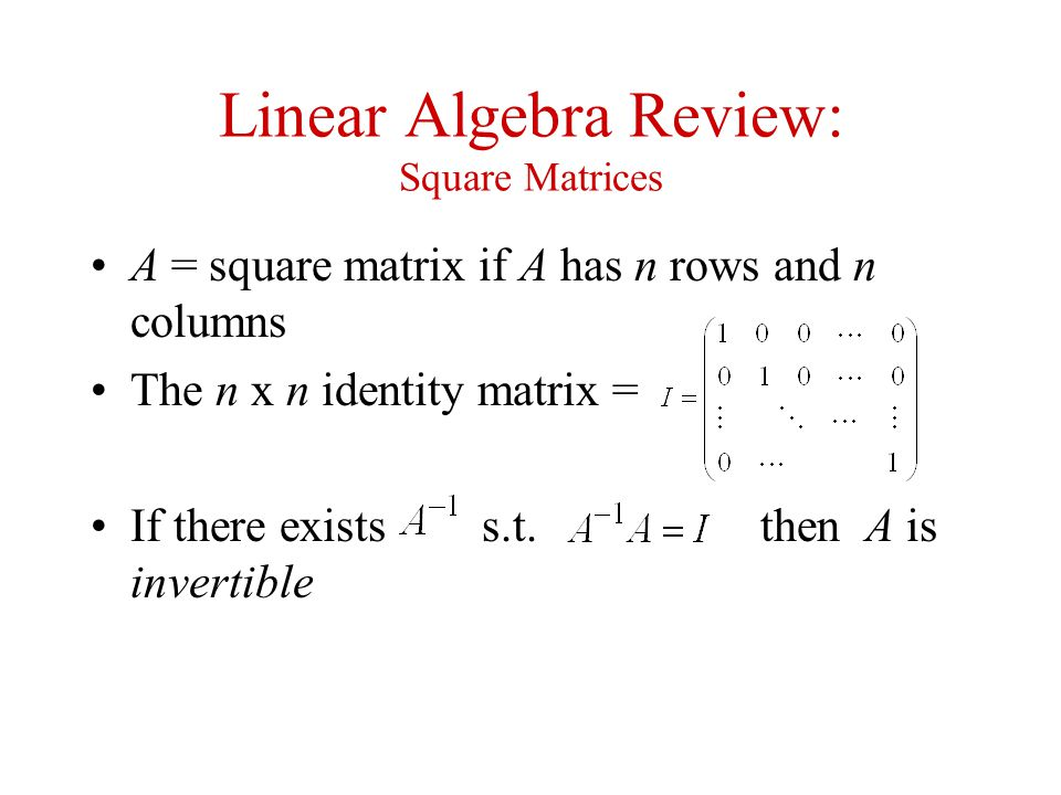 Linear Algebra Review: Square Matrices