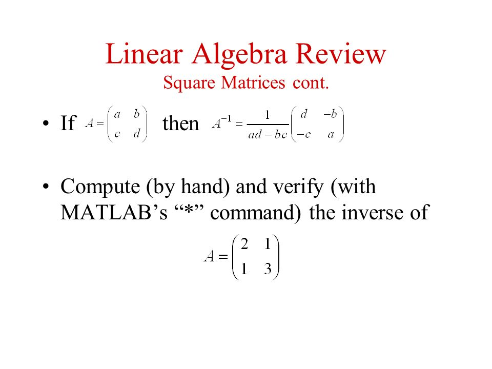 Linear Algebra Review Square Matrices cont.