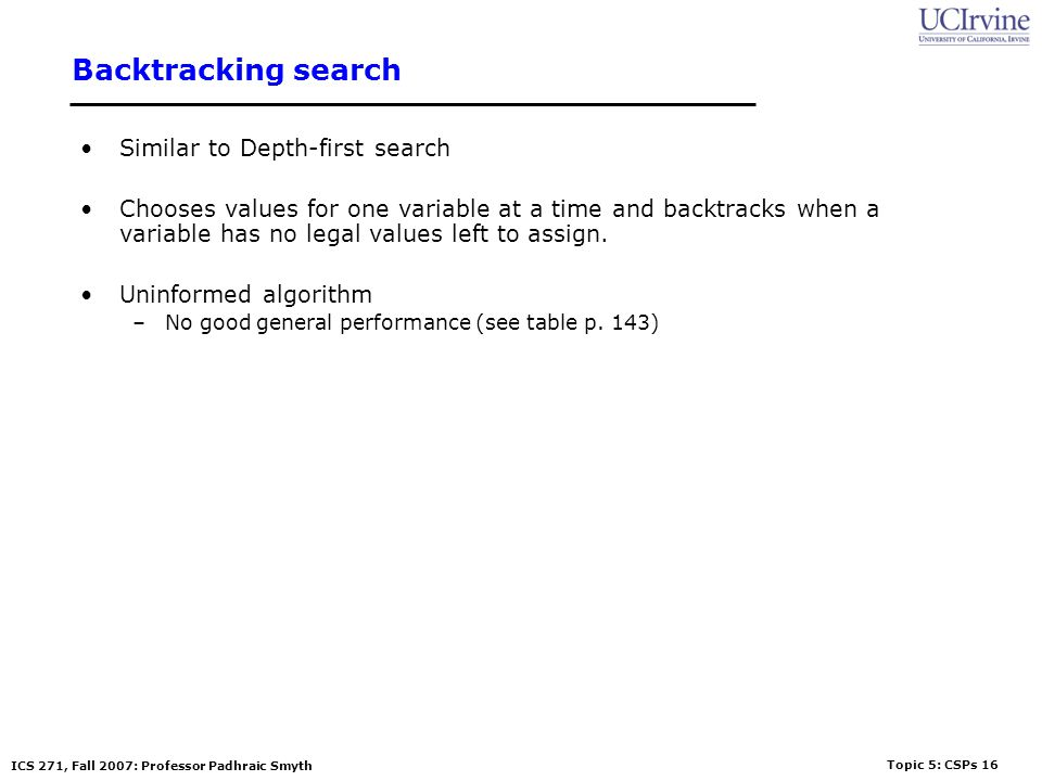 Backtracking search Similar to Depth-first search
