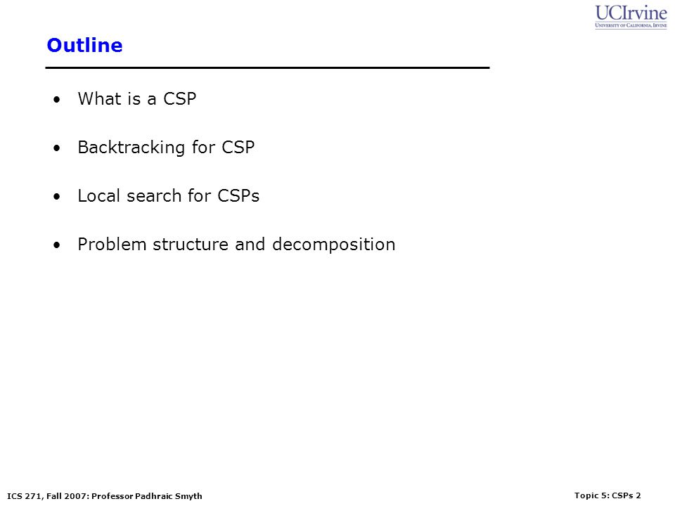 Outline What is a CSP Backtracking for CSP Local search for CSPs