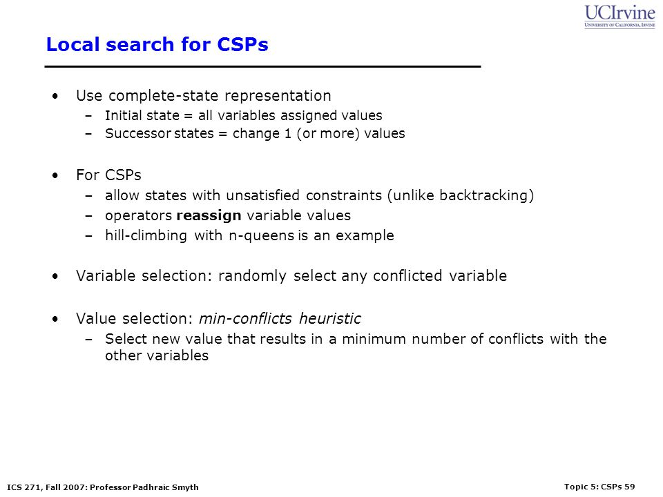 Local search for CSPs Use complete-state representation For CSPs