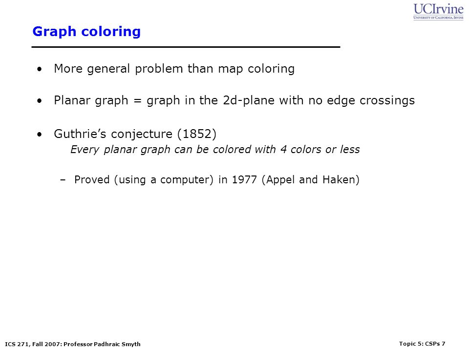 Graph coloring More general problem than map coloring