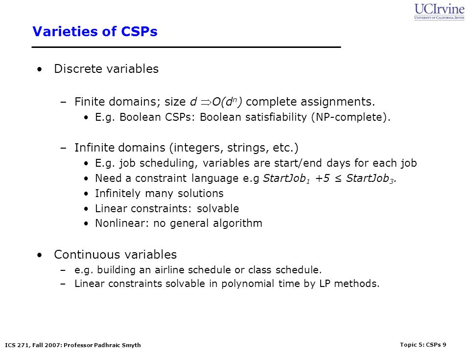 Varieties of CSPs Discrete variables Continuous variables