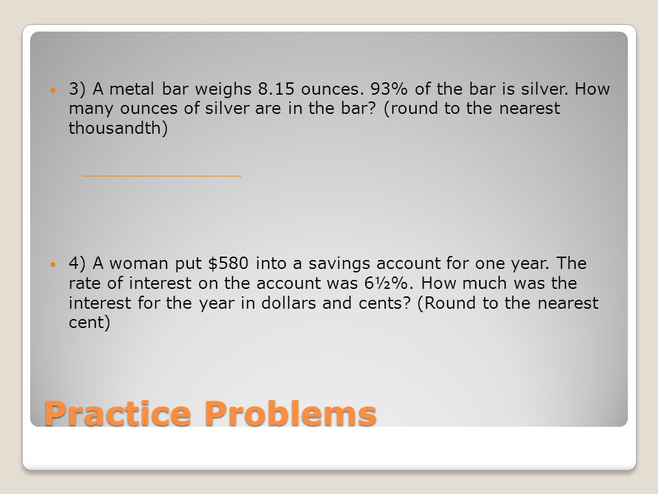 3) A metal bar weighs 8. 15 ounces. 93% of the bar is silver