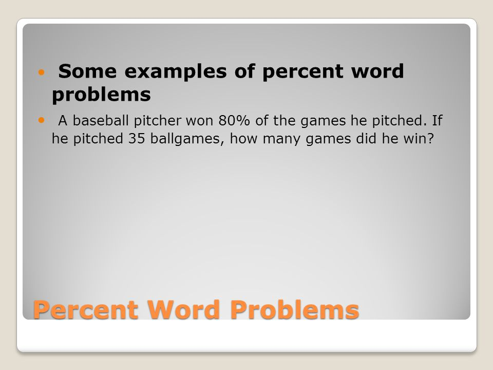 Percent Word Problems Some examples of percent word problems