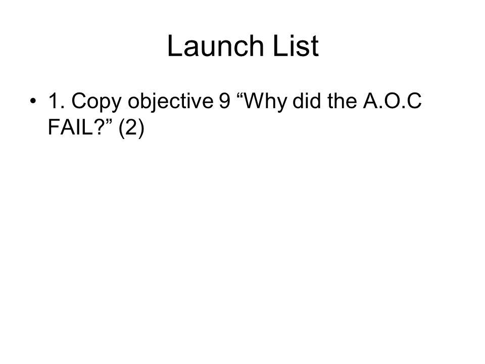 Launch List 1. Copy objective 9 Why did the A.O.C FAIL (2)