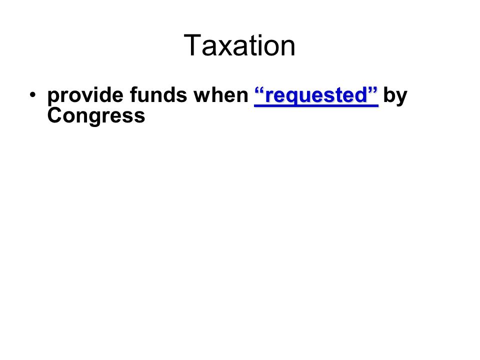 Taxation provide funds when requested by Congress