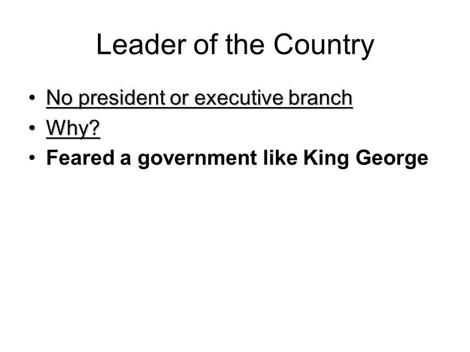 Leader of the Country No president or executive branch Why