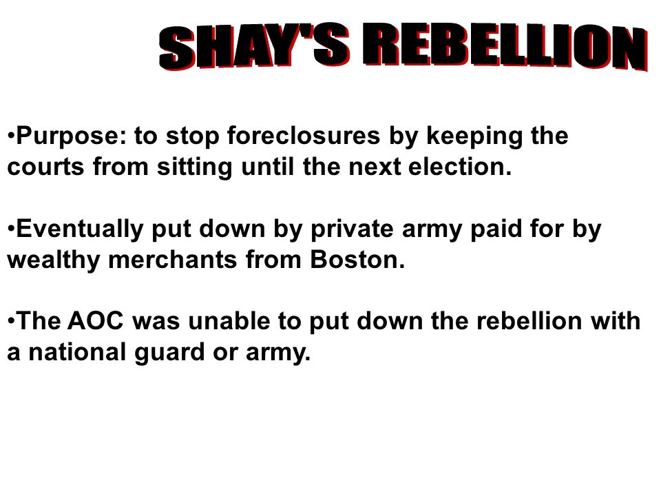 SHAY S REBELLION Purpose: to stop foreclosures by keeping the courts from sitting until the next election.