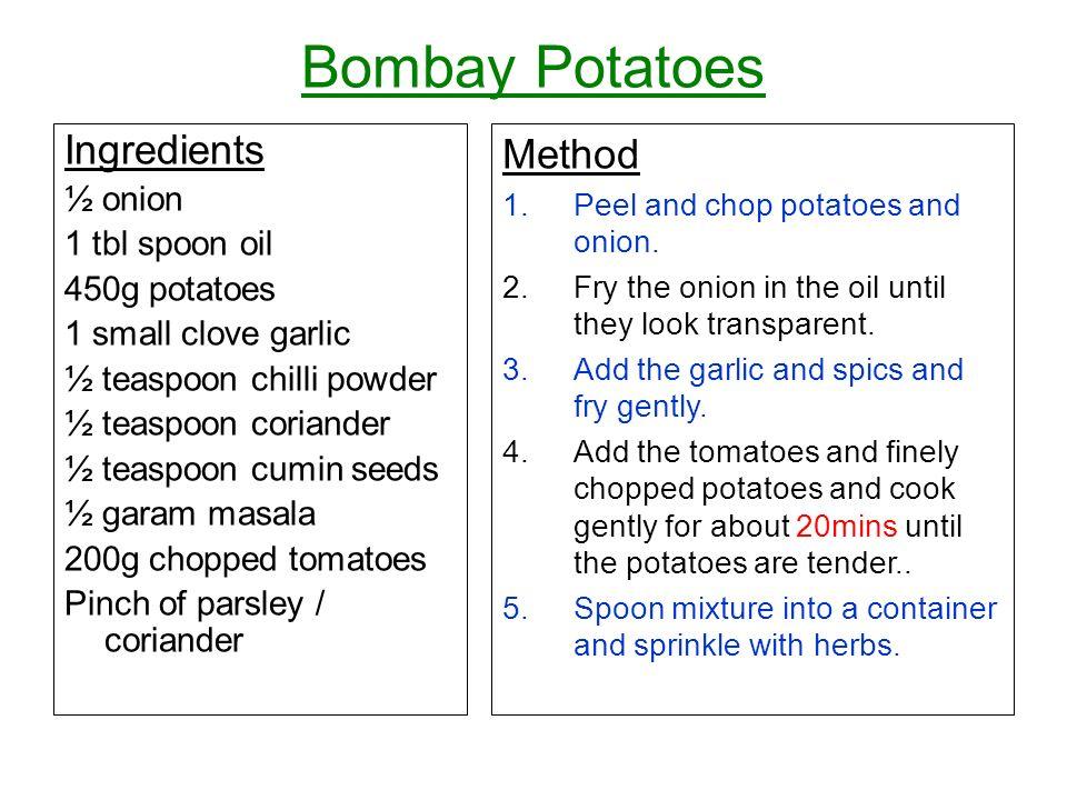 Bombay Potatoes Ingredients Method ½ onion 1 tbl spoon oil