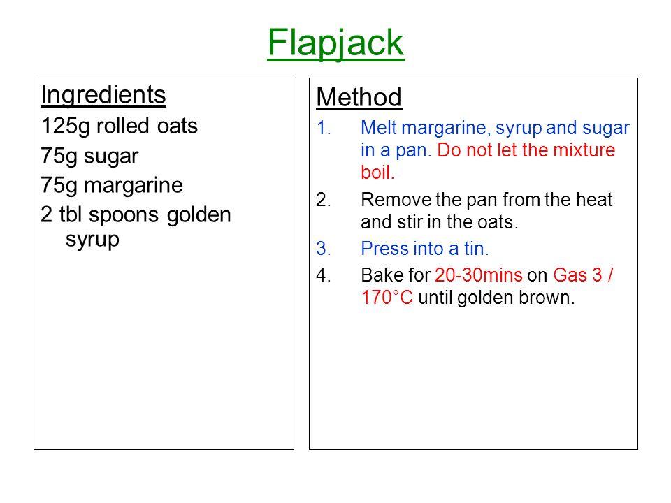 Flapjack Ingredients Method 125g rolled oats 75g sugar 75g margarine