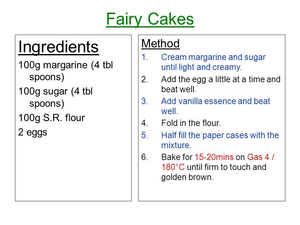 Fairy Cakes Ingredients Method 100g margarine (4 tbl spoons)