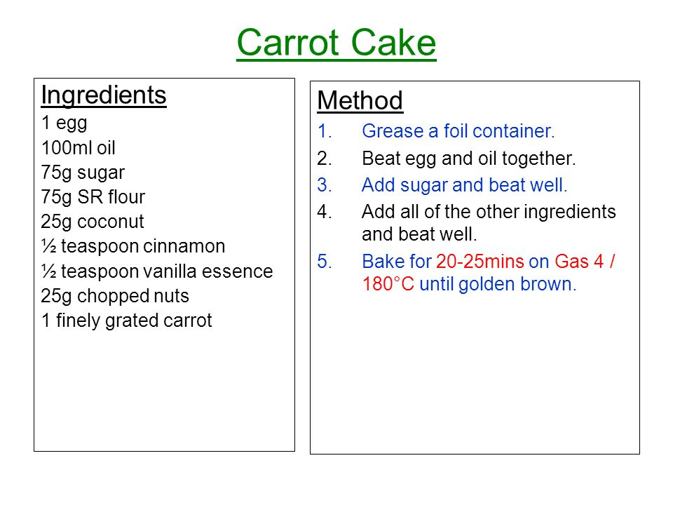 Carrot Cake Ingredients Method 1 egg Grease a foil container.