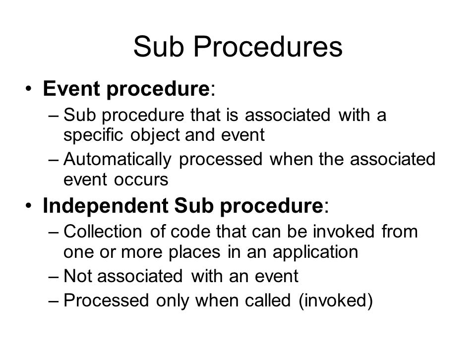 Sub Procedures Event procedure: Independent Sub procedure: