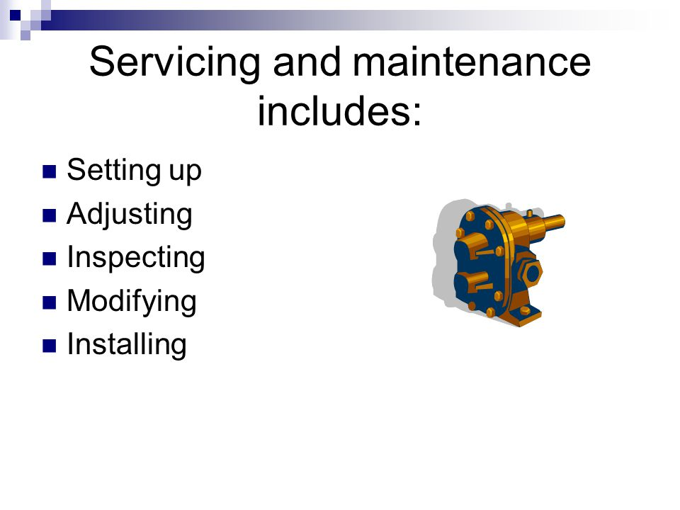 Servicing and maintenance includes: