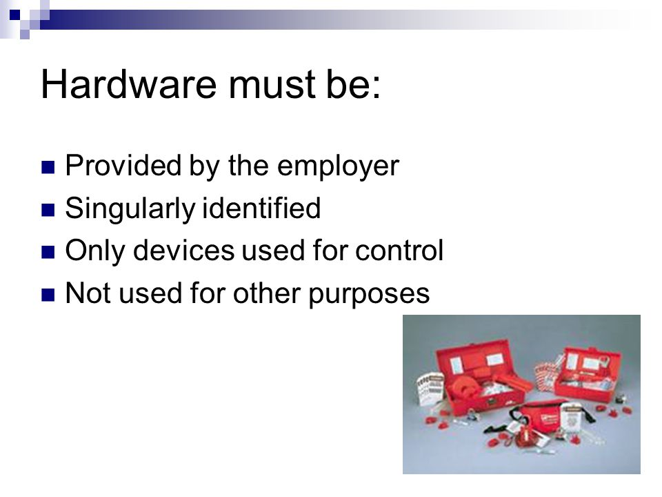 Hardware must be: Provided by the employer Singularly identified